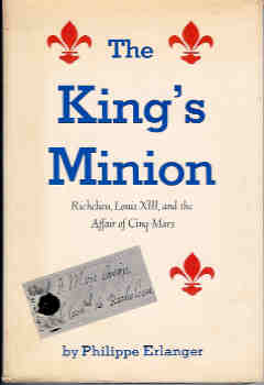 Image for The King's Minion:Richelieu, Louis XIII, and the Affair of Cinq-Mars: Richelieu, Louis XIII, and the Affair of Cinq-Mars