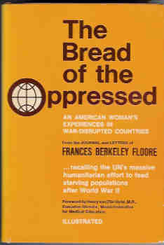 Image for The Bread of the Oppressed: An American Woman's Experiences in War-Disrupted Countries from the Journal and Letters of Frances Berkeley Floore, 1944-1949