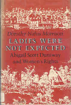 Image for Ladies Were Not Expected:  Abigail Scott Duniway and Women's Rights
