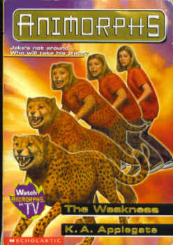 Image for The Weakness (Animorphs Ser., No. 37)