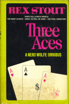 Image for Three Aces : A Nero Wolfe Omnibus (Too Many Clients, Might as Well Be Dead, The Final Deduction)