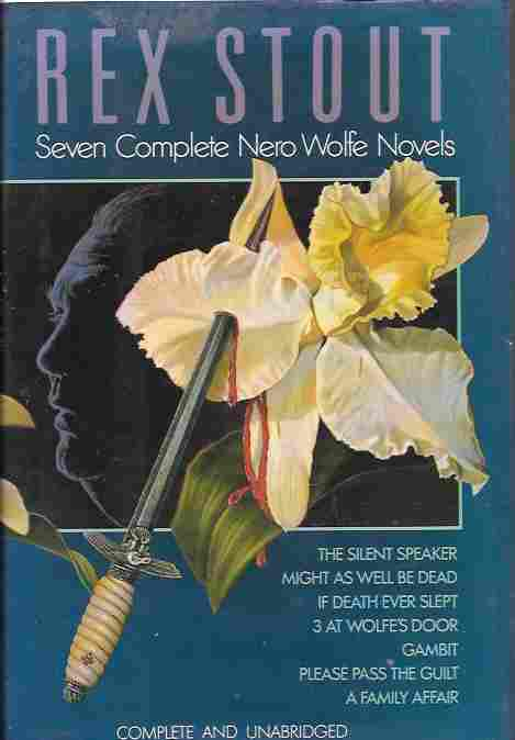 Image for Rex Stout : Seven Complete Nero Wolfe Novels (The Silent Speaker, Might as Well be Dead, If Death Ever Slept, 3 at Wolfe's Door, Gambit, Please Pass the Guilt, A Family Affair)
