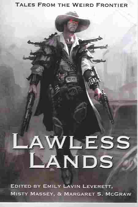 Image for Lawless Lands [Signed by Editors and Four Authors] Tales from the Weird Frontier